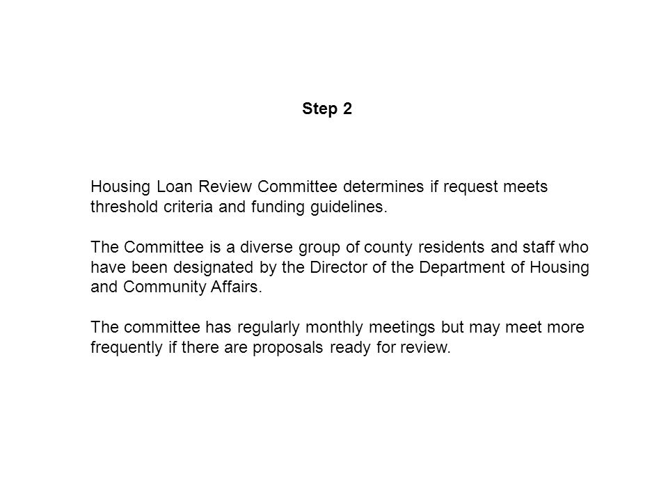 Step 2 Housing Loan Review Committee determines if request meets threshold criteria and funding guidelines.