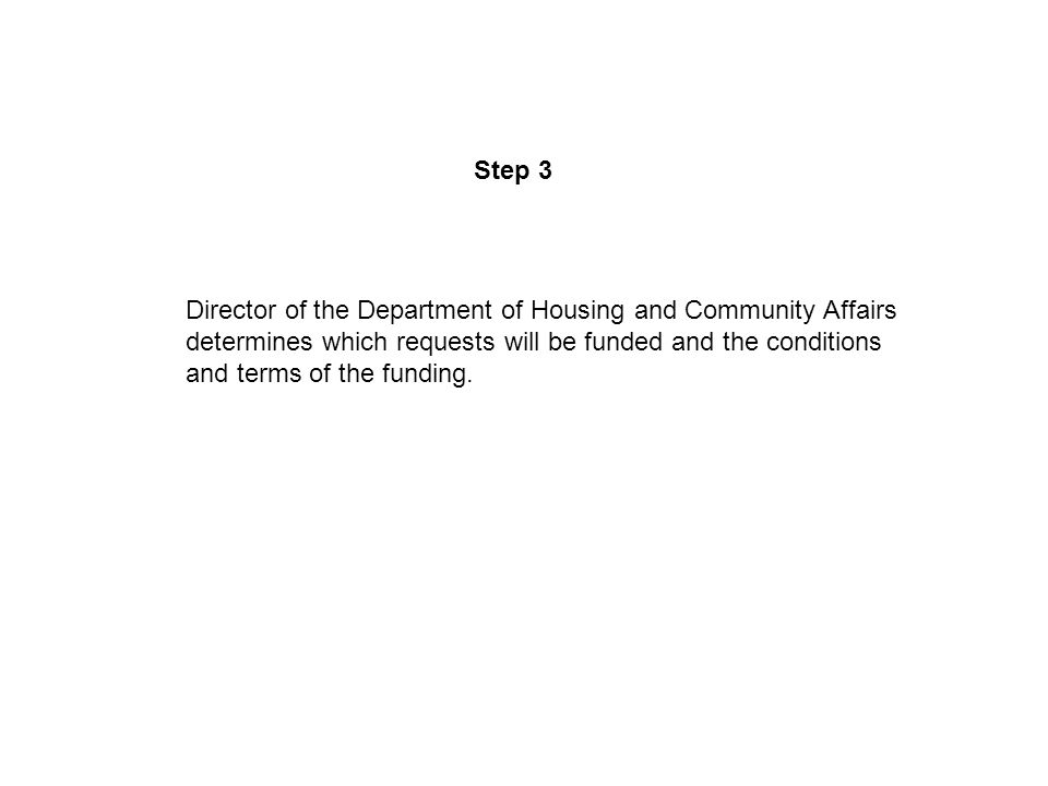 Step 3 Director of the Department of Housing and Community Affairs determines which requests will be funded and the conditions and terms of the funding.