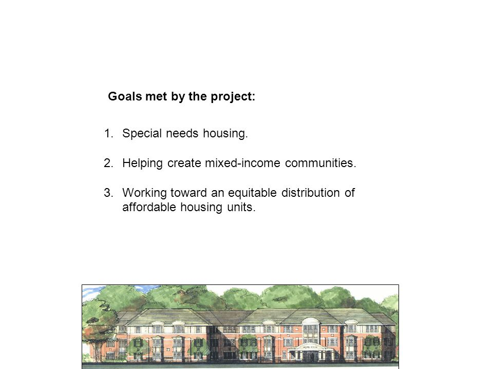 Goals met by the project: 1.Special needs housing.