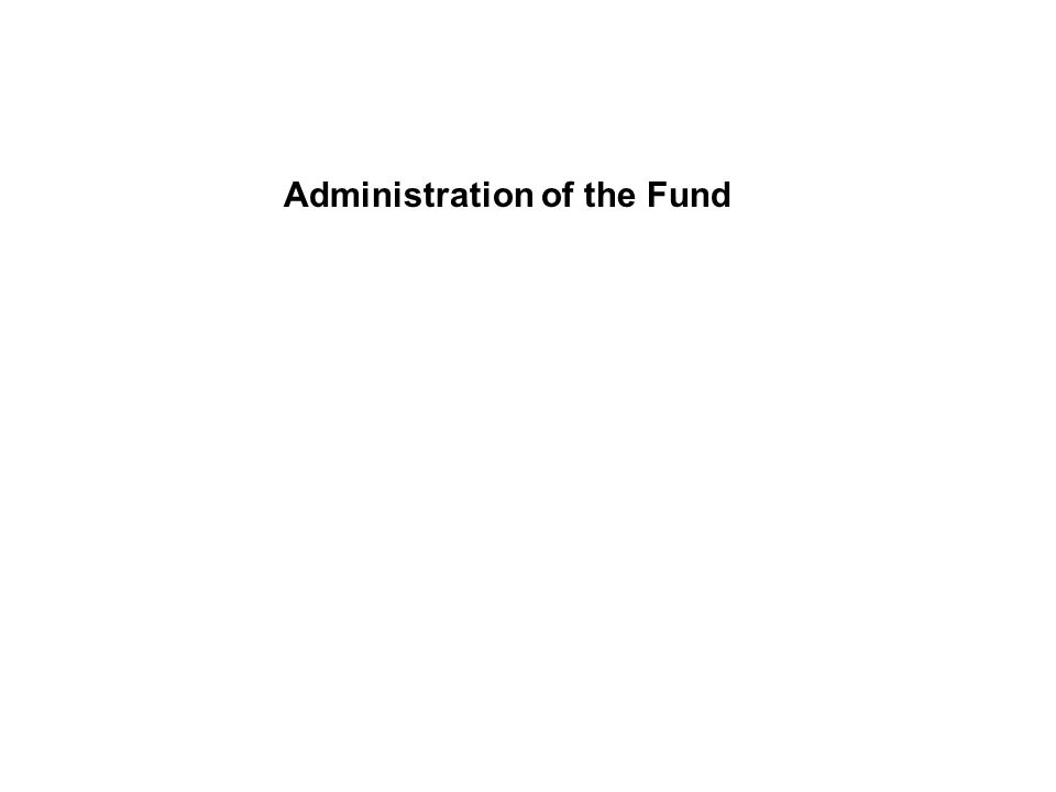 Administration of the Fund
