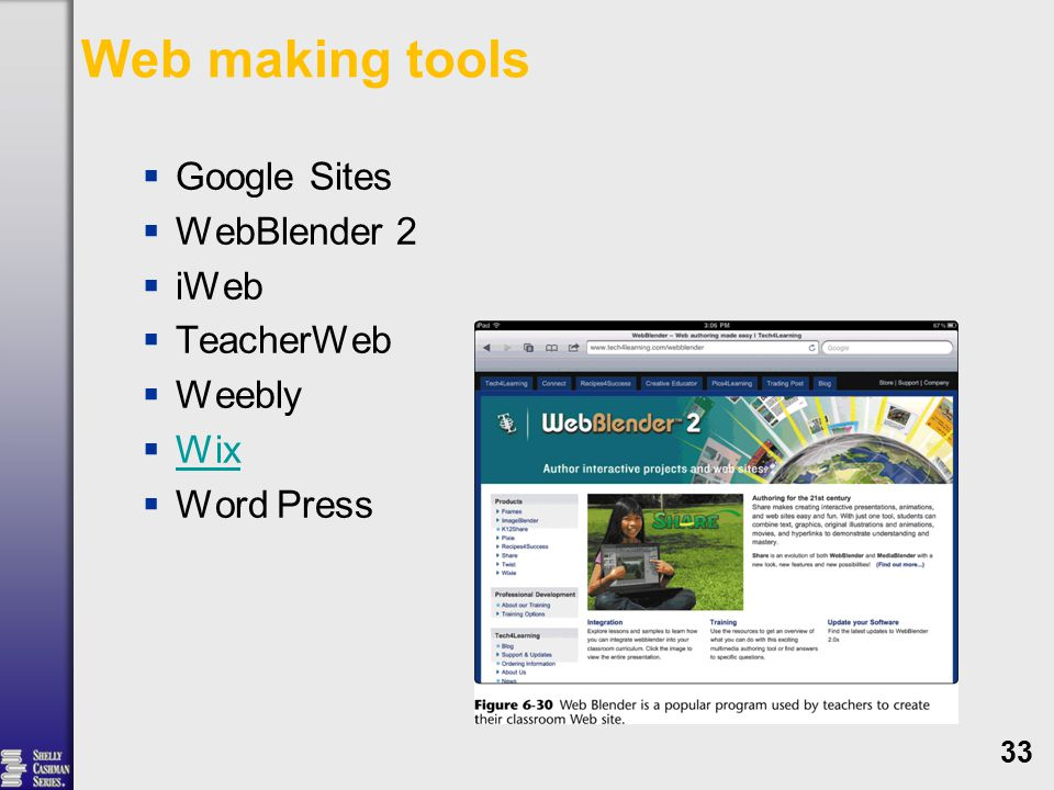 Web making tools  Google Sites  WebBlender 2  iWeb  TeacherWeb  Weebly  Wix Wix  Word Press 33