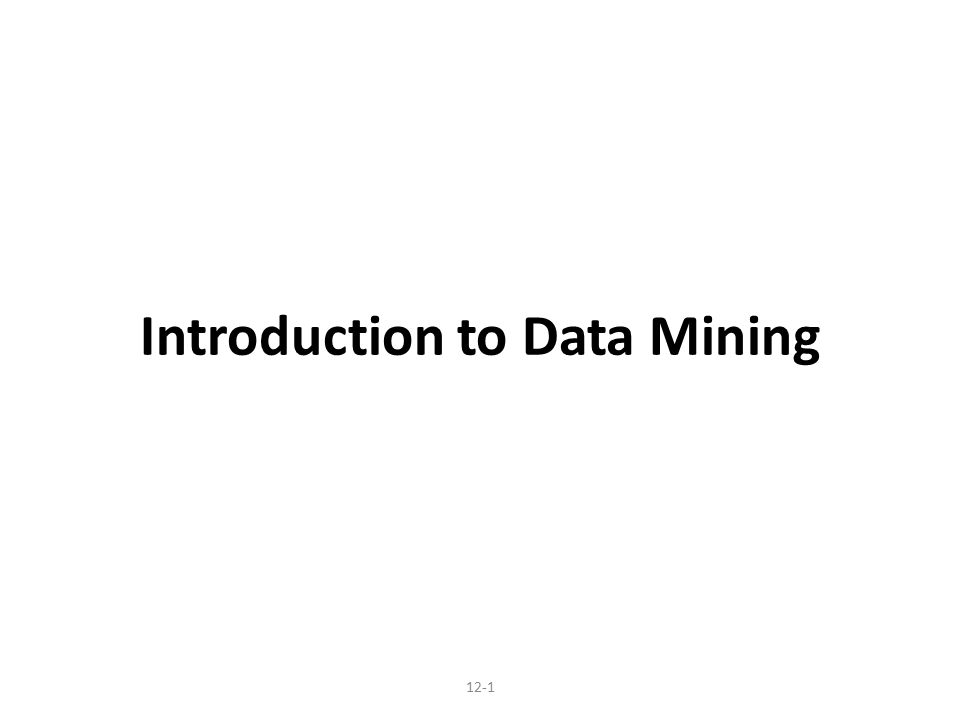 Introduction to Data Mining 12-1