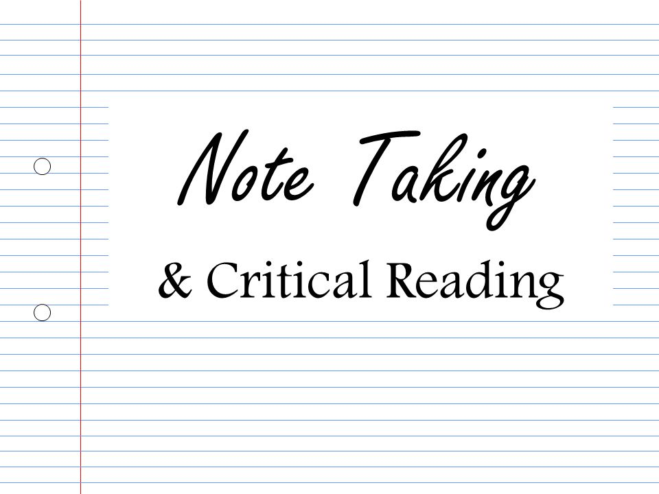 Note Taking & Critical Reading  Note Taking - Making notes