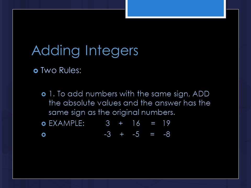 Adding Integers  Two Rules:  1.