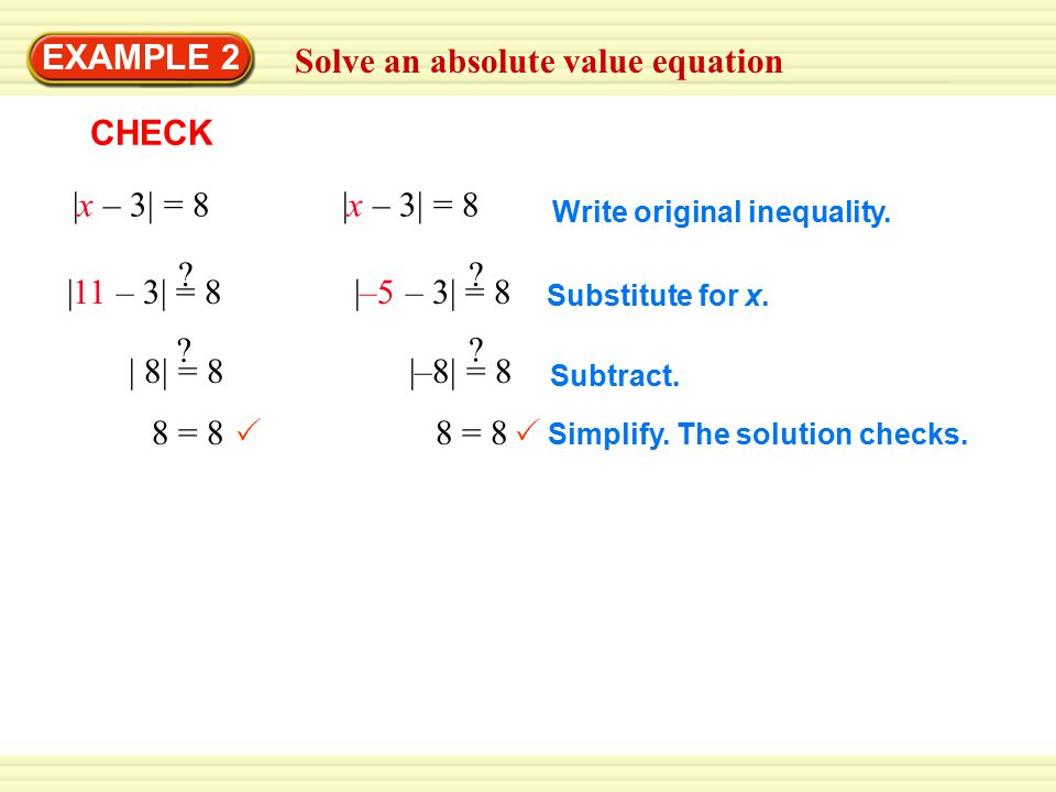 Solve an absolute value equation EXAMPLE 2 |x – 3| = 8 CHECK Substitute for x.