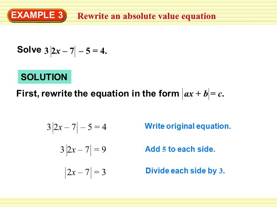 Rewrite an absolute value equation EXAMPLE 3 SOLUTION First, rewrite the equation in the form ax + b = c.