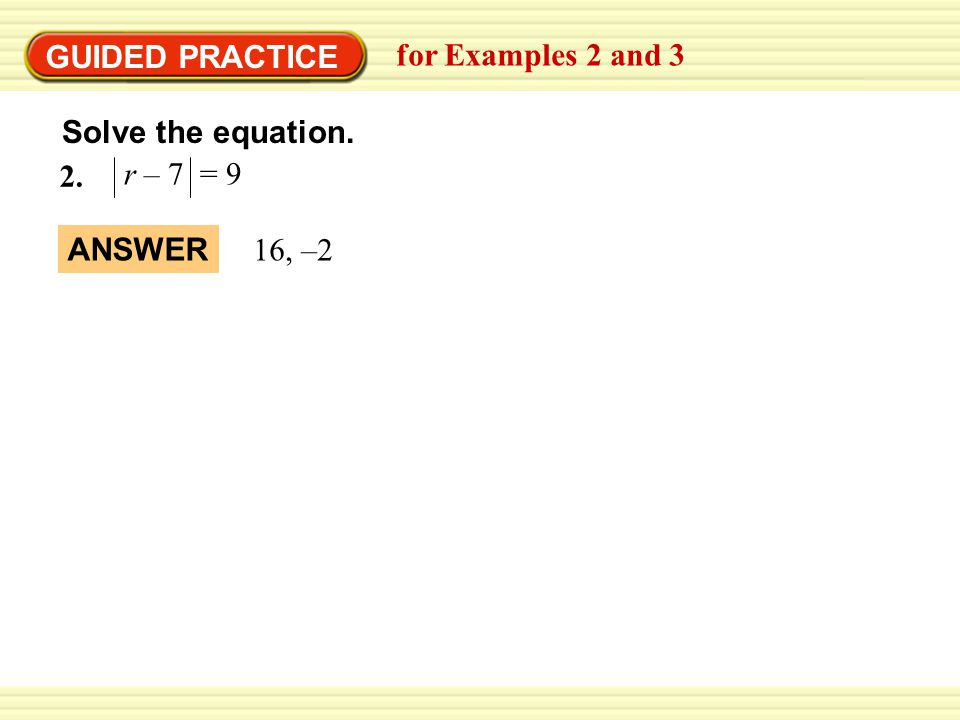 Solve the equation. GUIDED PRACTICE for Examples 2 and 3 r – 7 = , –2 ANSWER