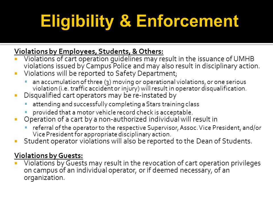 Violations by Employees, Students, & Others:  Violations of cart operation guidelines may result in the issuance of UMHB violations issued by Campus Police and may also result in disciplinary action.