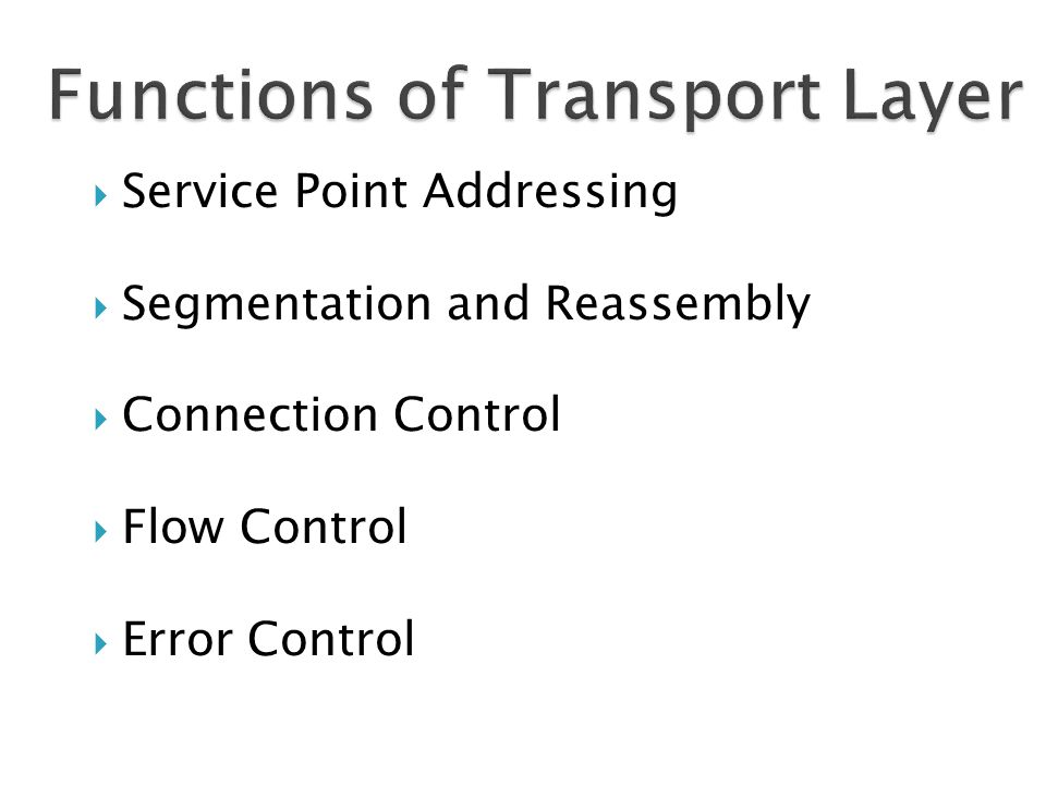  Service Point Addressing  Segmentation and Reassembly  Connection Control  Flow Control  Error Control