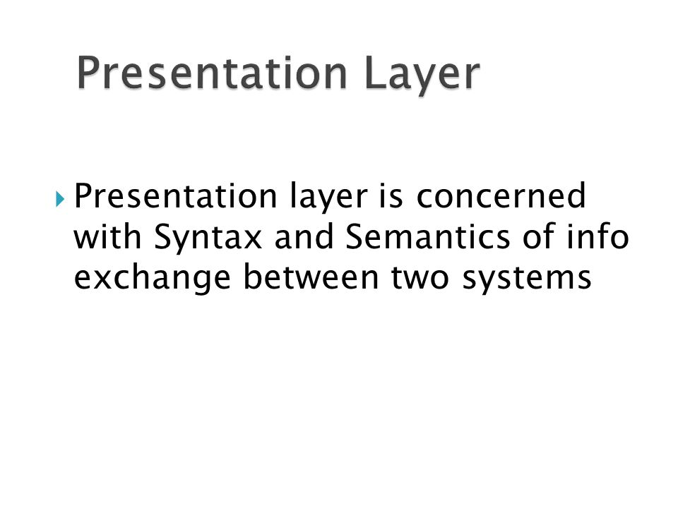  Presentation layer is concerned with Syntax and Semantics of info exchange between two systems