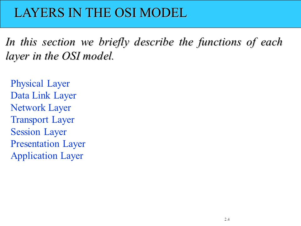 2.4 LAYERS IN THE OSI MODEL LAYERS IN THE OSI MODEL In this section we briefly describe the functions of each layer in the OSI model.
