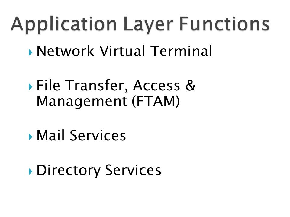  Network Virtual Terminal  File Transfer, Access & Management (FTAM)  Mail Services  Directory Services