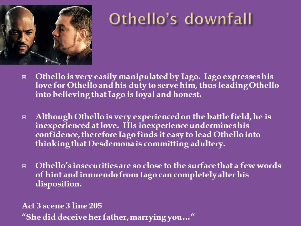  Othello is very easily manipulated by Iago.