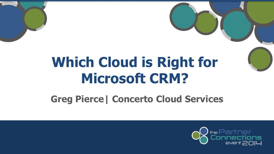 Greg Pierce| Concerto Cloud Services Which Cloud is Right for Microsoft CRM