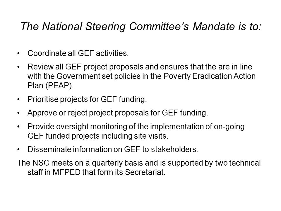 The National Steering Committee's Mandate is to: Coordinate all GEF activities.