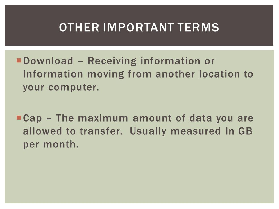  Download – Receiving information or Information moving from another location to your computer.