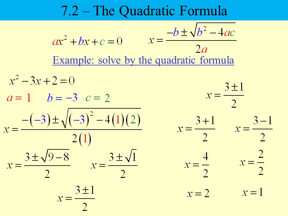 Example: solve by the quadratic formula 7.2 – The Quadratic Formula