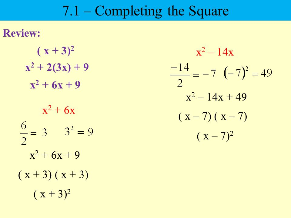 Review: ( x + 3) 2 x 2 + 2(3x) + 9 x 2 + 6x x 2 + 6x + 9 ( x + 3) ( x + 3) 2 x 2 – 14x x 2 – 14x + 49 ( x – 7) ( x – 7) – Completing the Square
