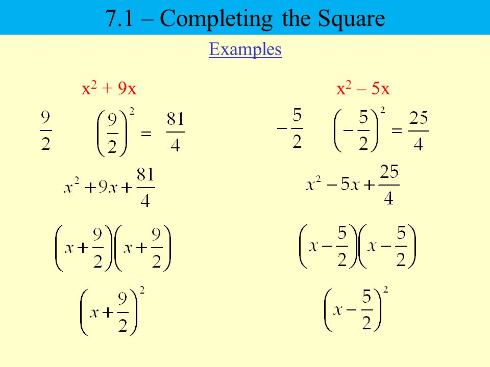 Examples x 2 + 9xx 2 – 5x 7.1 – Completing the Square