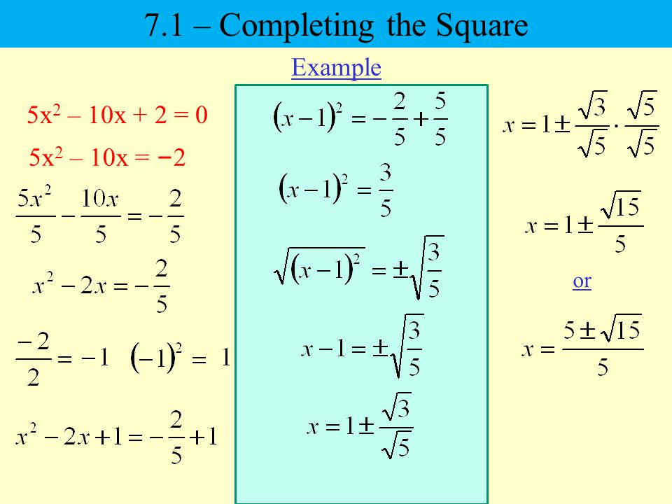 5x 2 – 10x + 2 = 0 5x 2 – 10x = – 2 or Example 7.1 – Completing the Square