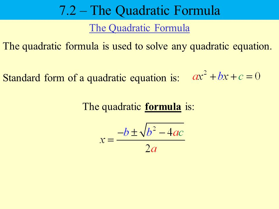 The quadratic formula is used to solve any quadratic equation.