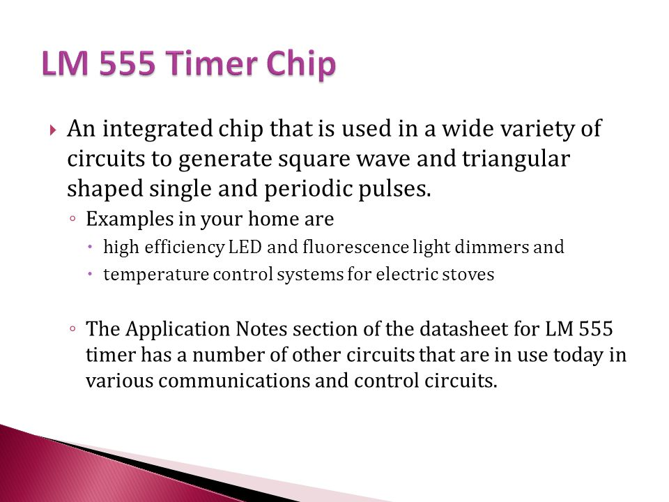 An integrated chip that is used in a wide variety of circuits to generate square wave and triangular shaped single and periodic pulses.