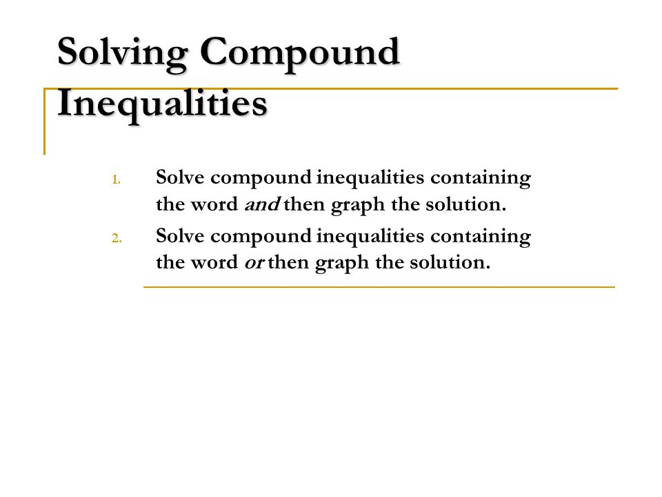 Solving Compound Inequalities 1.