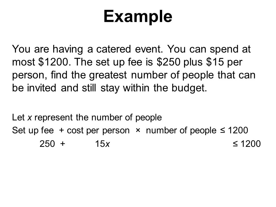 Example You are having a catered event. You can spend at most $1200.
