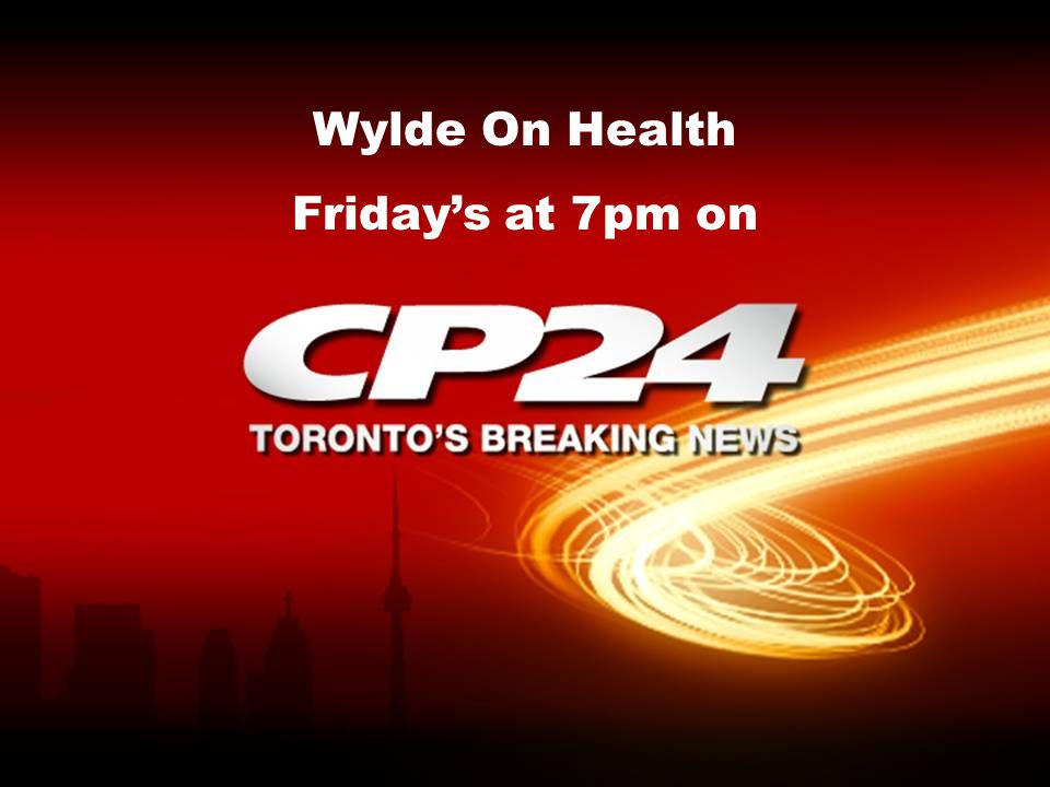 Wylde On Health Friday's at 7pm on  CP24 is rated Toronto's leading
