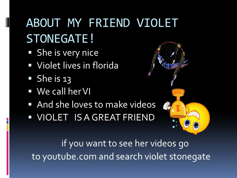 ABOUT MY FRIEND VIOLET STONEGATE.