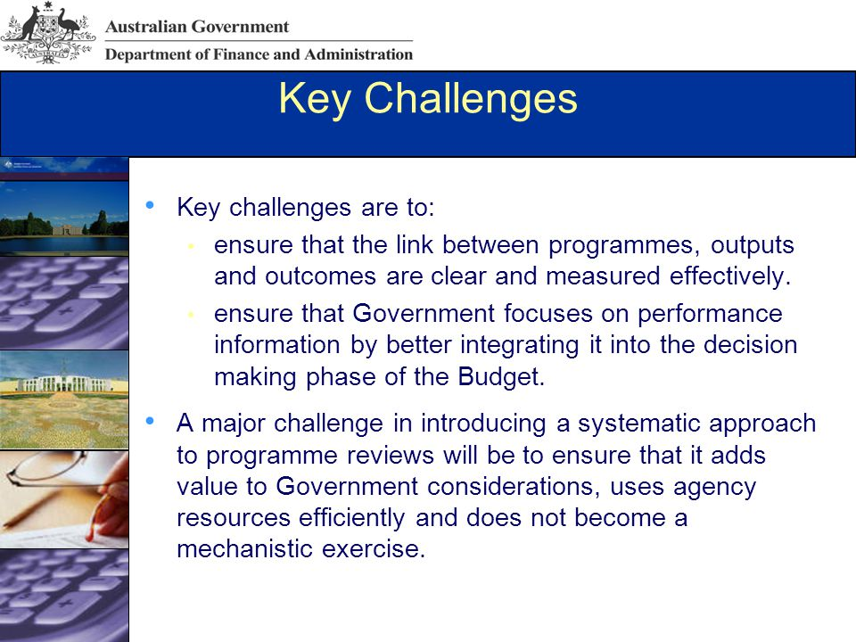 Key Challenges Key challenges are to: ensure that the link between programmes, outputs and outcomes are clear and measured effectively.