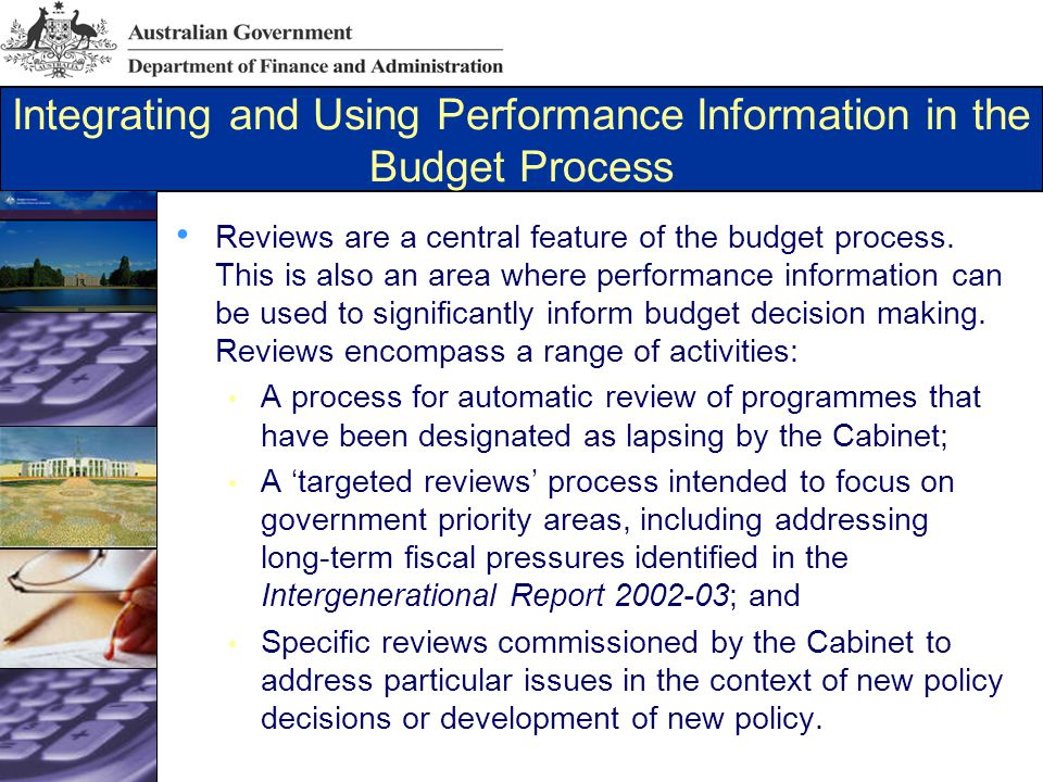 Integrating and Using Performance Information in the Budget Process Reviews are a central feature of the budget process.
