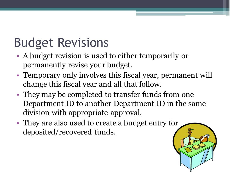Budget Revisions A budget revision is used to either temporarily or permanently revise your budget.
