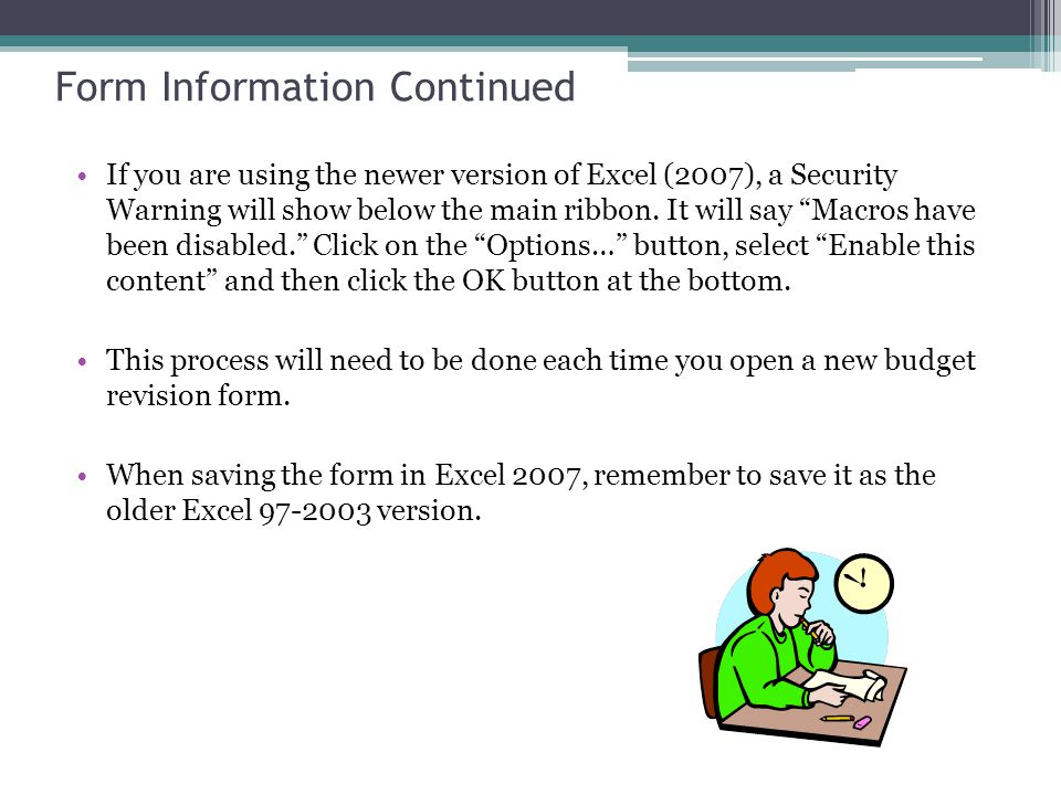 Form Information Continued If you are using the newer version of Excel (2007), a Security Warning will show below the main ribbon.