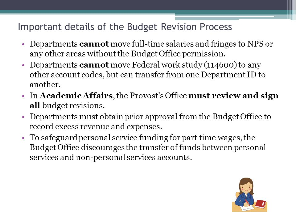 Important details of the Budget Revision Process Departments cannot move full-time salaries and fringes to NPS or any other areas without the Budget Office permission.