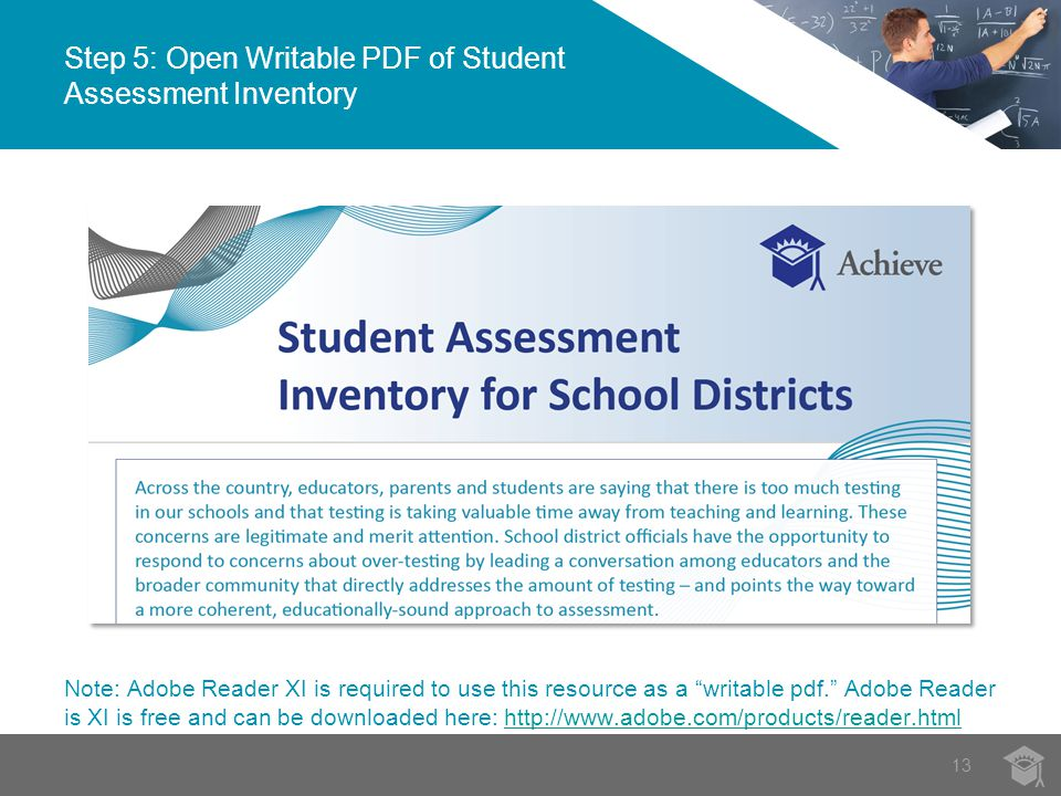 Step 5: Open Writable PDF of Student Assessment Inventory 13 Note: Adobe Reader XI is required to use this resource as a writable pdf. Adobe Reader is XI is free and can be downloaded here: