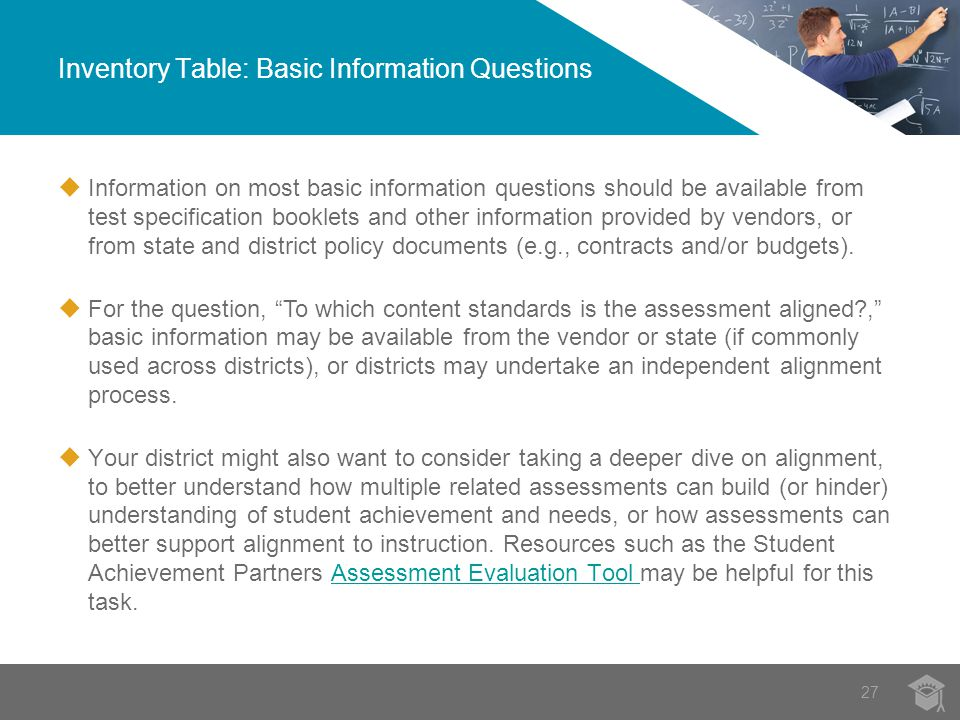  Information on most basic information questions should be available from test specification booklets and other information provided by vendors, or from state and district policy documents (e.g., contracts and/or budgets).