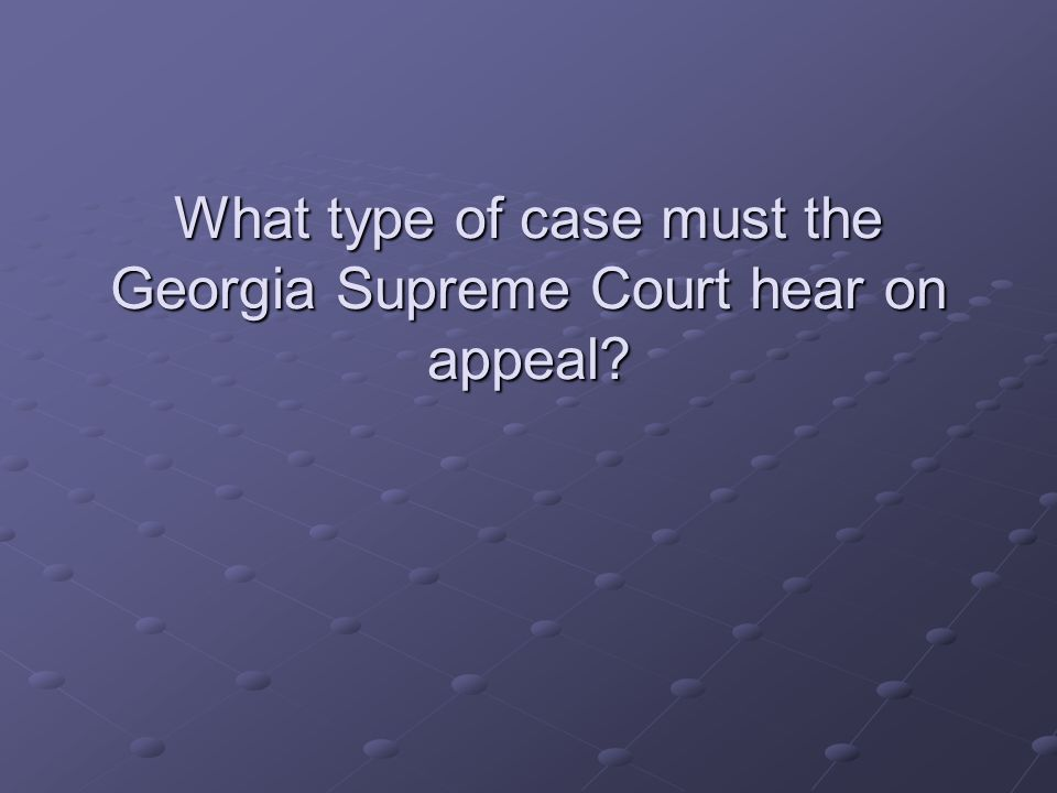 What type of case must the Georgia Supreme Court hear on appeal