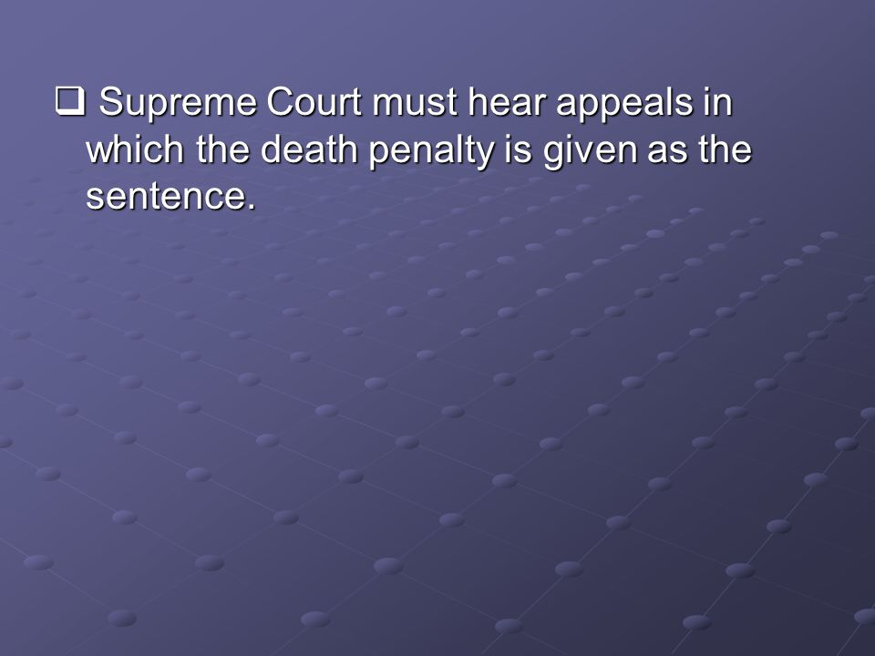 Supreme Court must hear appeals in which the death penalty is given as the sentence.
