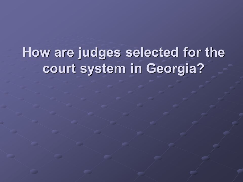How are judges selected for the court system in Georgia