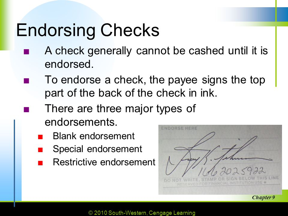 © 2010 South-Western, Cengage Learning Chapter 9 16 Endorsing Checks ■A check generally cannot be cashed until it is endorsed.