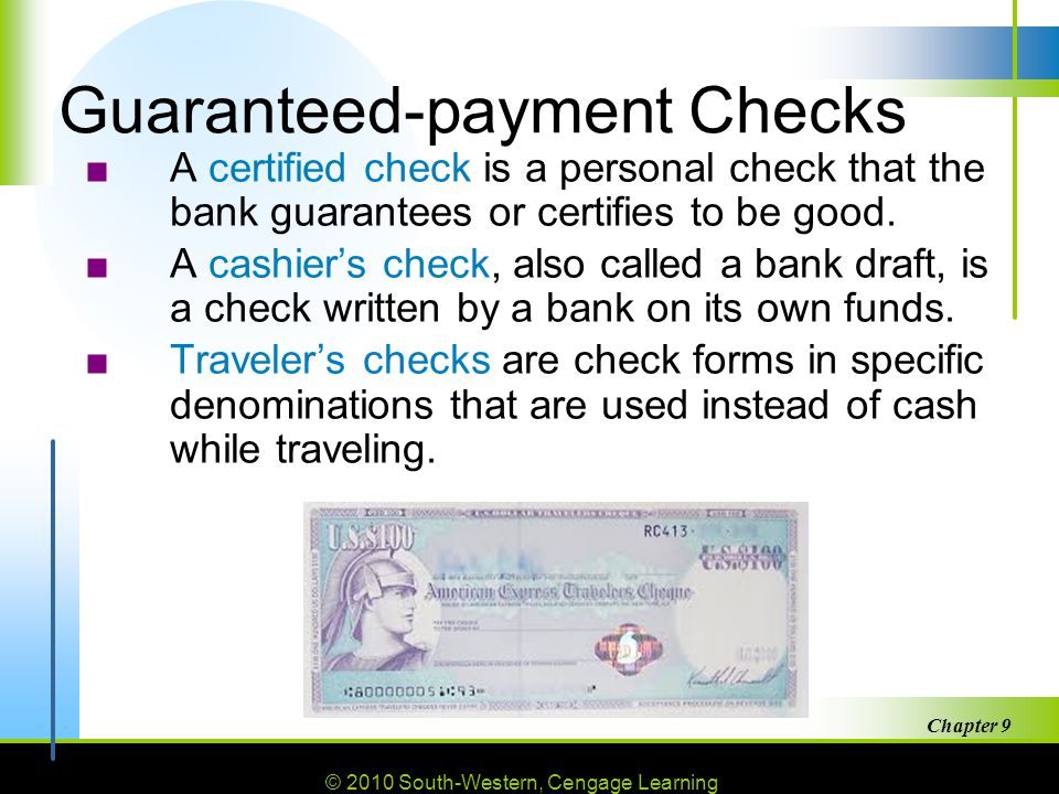 © 2010 South-Western, Cengage Learning Chapter 9 24 Guaranteed-payment Checks ■A certified check is a personal check that the bank guarantees or certifies to be good.