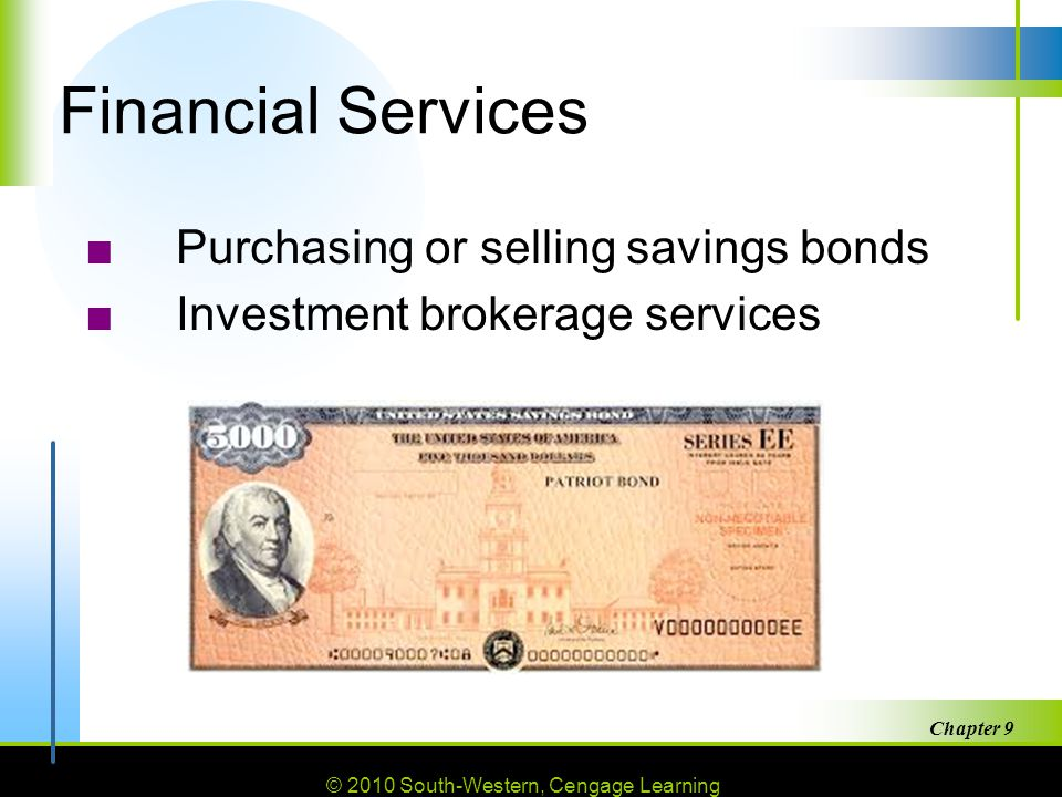 © 2010 South-Western, Cengage Learning Chapter 9 37 Financial Services ■Purchasing or selling savings bonds ■Investment brokerage services
