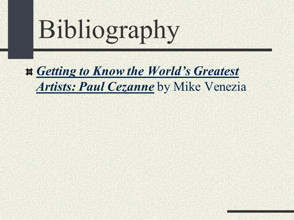 Bibliography Getting to Know the World's Greatest Artists: Paul Cezanne by Mike Venezia