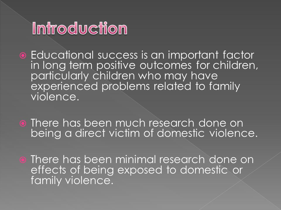  Educational success is an important factor in long term positive outcomes for children, particularly children who may have experienced problems related to family violence.