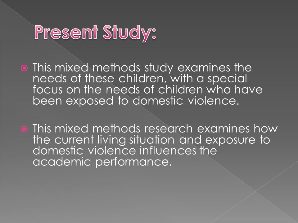  This mixed methods study examines the needs of these children, with a special focus on the needs of children who have been exposed to domestic violence.