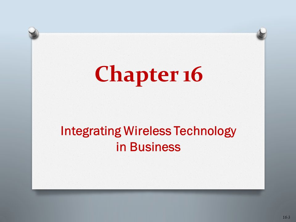 Chapter 16 Integrating Wireless Technology in Business 16-3