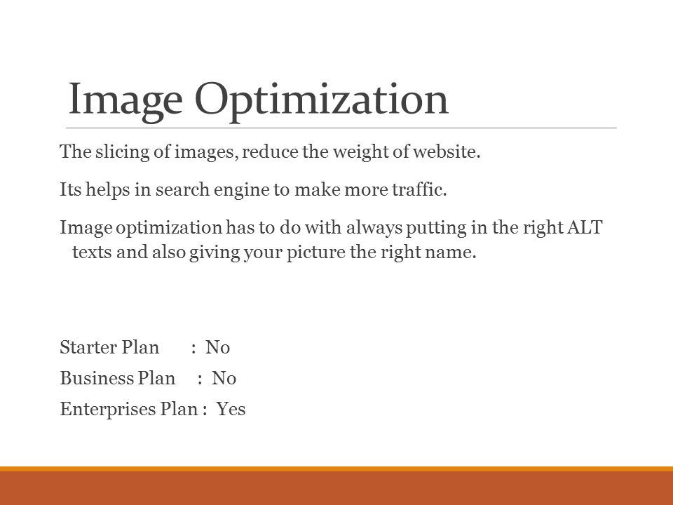 Image Optimization The slicing of images, reduce the weight of website.