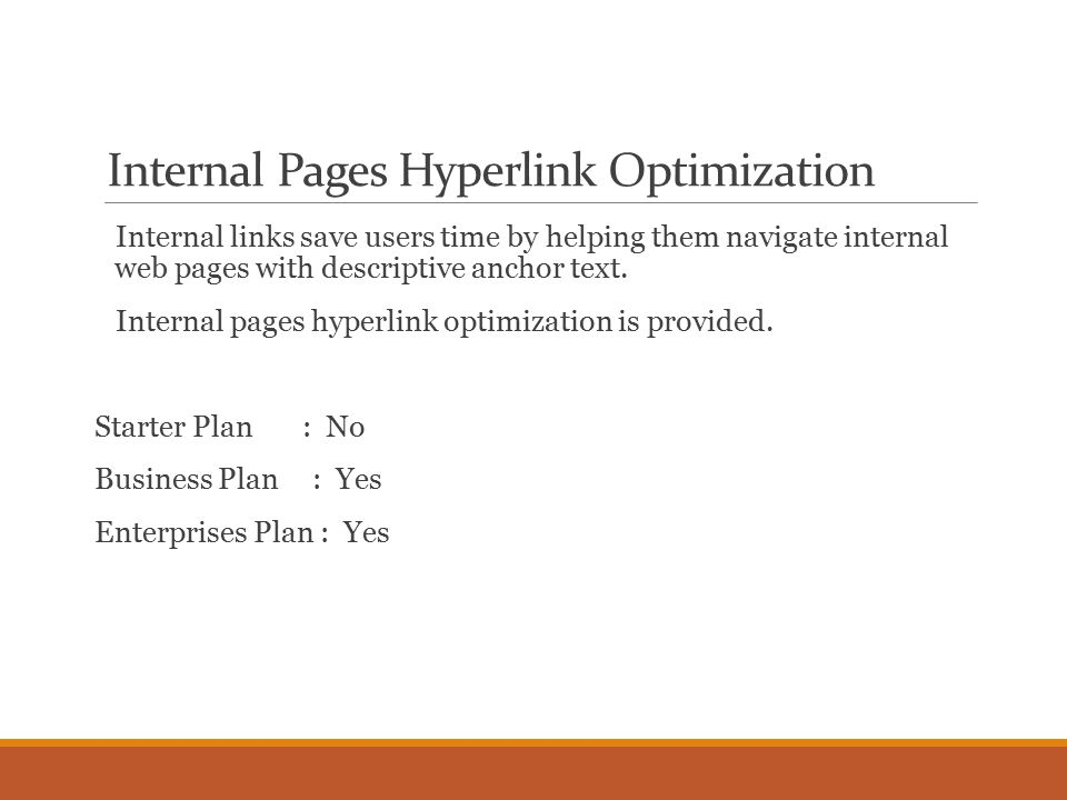 Internal Pages Hyperlink Optimization Internal links save users time by helping them navigate internal web pages with descriptive anchor text.