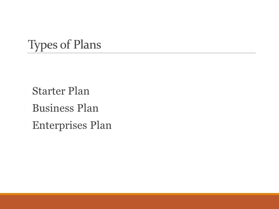 Types of Plans Starter Plan Business Plan Enterprises Plan